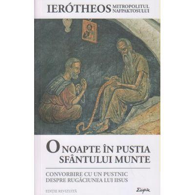 O noapte in Pustia Sfantului Munte (Editura: Sophia, Autor: Ierotheos Mitropolitul Nafpaktosului ISBN 9789731367118)