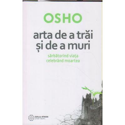 Arta de a trai si de a muri (Editura: Atman, Autor: Osho ISBN 9786068758640)