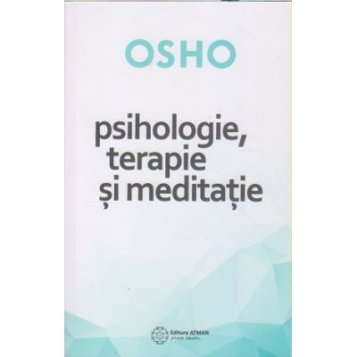 Psihologie, terapie si meditatie(Editura: Atman, Autor: Osho ISBN 978-606-8758-67-1)