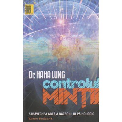 Controlul mintii / Stravechea arta a razboiului psihologic (Editura: Paralela 45, Autor: Hana Lung ISBN 978-973-47-2325-6)