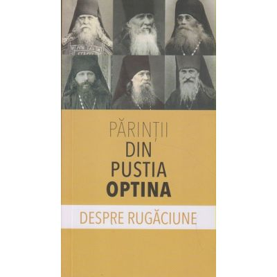 Parintii din Pustia Optina/ Despre Rugaciune (Editura: Sophia ISBN 9789731367019)
