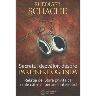 Secretul dezvaluit despre partenerii oglinda (Ediltura: Atman, Autor: Ruediger Schache ISBN 9786069389935)