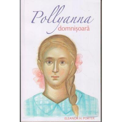 Pollyanna Domnisoara(Editura: Sophia, Autor: Eleanor H. Porter ISBN 978-973-136-457-5)