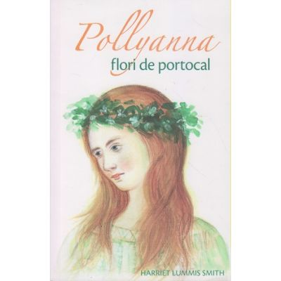 Pollyanna/ Flori de portocal(Editura: Sophia, Autor: Harriet Lummis Smith ISBN 978-973-136-592)