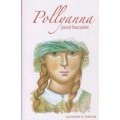 Pollyanna. Jocul Bucuriei(Editura: Sophia, Autor: Eleanor H. Porter ISBN 978-973-136-500-8)