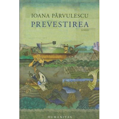 Prevestirea (Editura: Humanitas, Autor: Ioana Parvulescu ISBN 9789735068356)