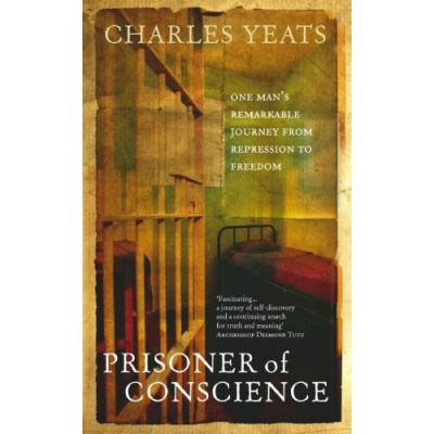 Prisoner of Conscience: One man's remarkable journey from repression to freedom ( Editura: Rider/Books Outlet, Autor: Charles Yeats ISBN 9781846040016 )