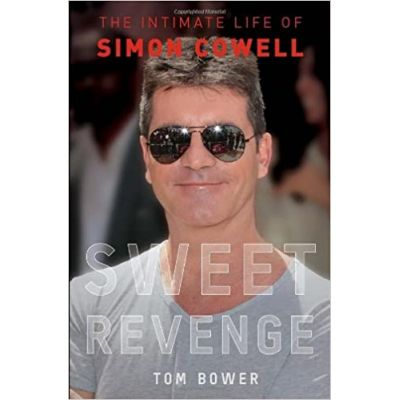 Sweet Revenge: The Intimate Life of Simon Cowell ( Editura: Faber and Faber/Books Outlet, Autor: Tom Bower ISBN 9780571278350 )