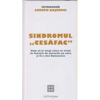 Siondromul cesafac (Editura: Cathisma, Autor: Savatie Bastovoi ISBN 9786068272146)