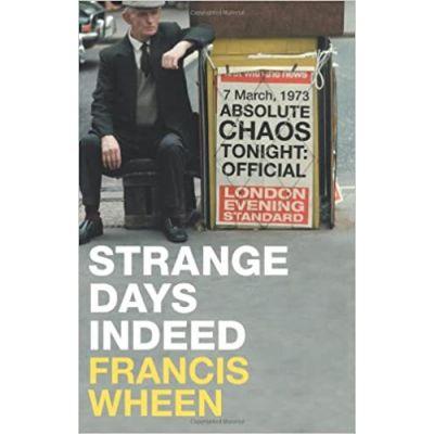 Strange Days Indeed: The Golden Age Of Paranoia ( Editura: Fourth Estate, Autor: Francis Wheen ISBN 9780007244270 )