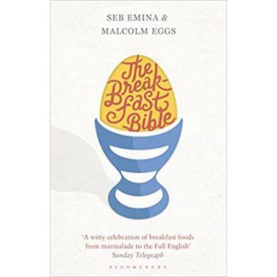 Breakfast Bible ( Editura: Bloomsbury/Books Outlet, Autori: Seb Emina, Malcolm Eggs ISBN 9781408842720)