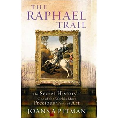 The Raphael Trail: The Secret History of One of the World's Most Precious Works of Art ( Editura: Ebury Press/Books Outlet, Autor: Joanna Pitman ISBN 9780091901714 )