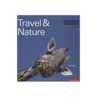 The World's Top Photographers' Workshops: Travel & Nature ( Editura: Rotovision/Books Outlet, Autor: Andy Steel ISBN 9782940378395)