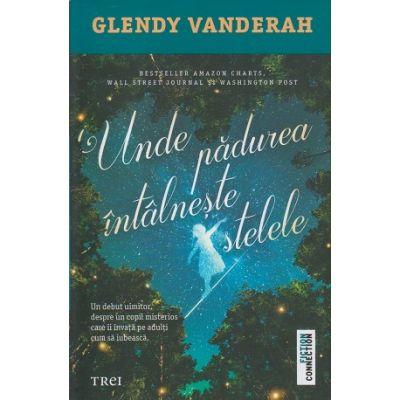 Unde padurea intalneste stelele ( Editura: Trei Autor: Glendy Vanderah ISBN 978-606-40-0755-1)