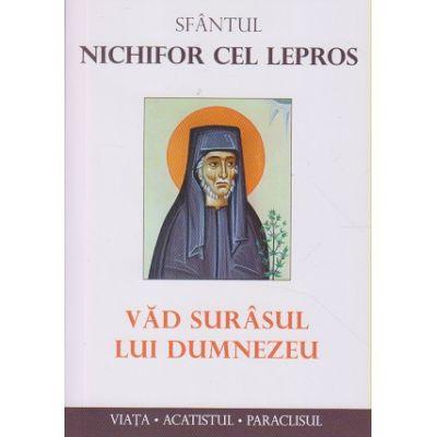 Sfantul Nichifor cel lepros/Vad surasul lui Dumnezeu (Editura: Sophia ISBN 978-973-136-744-6)