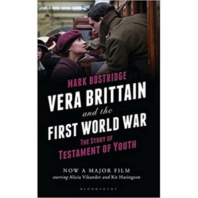 Vera Brittain and the First World War: The Story of Testament of Youth ( Editura: Bloomsbury/Books Outlet, Autor: Mark Bostridge ISBN 9781408188446 )