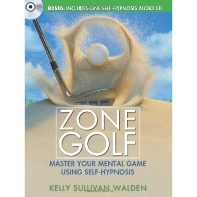 Zone Golf: Master Your Mental Game Using Self-Hypnosis ( Editura: Sourcebooks/Books Outlet, Autor: Kelly Sullivan Walden ISBN 9781402239649 )