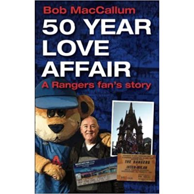 50 Year Love Affair: A Rangers fan's Story ( Editura: D B Publishing/Books Outlet, Autor: Bob MacCallum ISBN 9781859838556 )