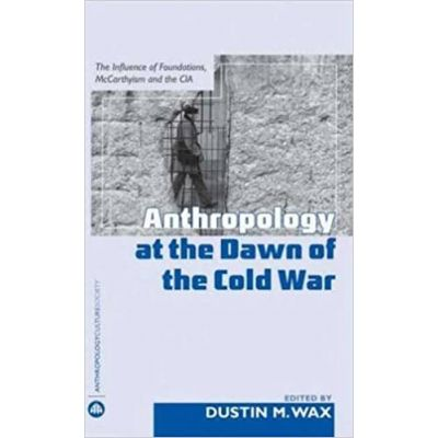 Anthropology At the Dawn of the Cold War: The Influence of Foundations, McCarthyism and the CIA ( Editura: Pluto Press/Books Outlet, Autor: Dustin M. Wax ISBN 9780745325866 )