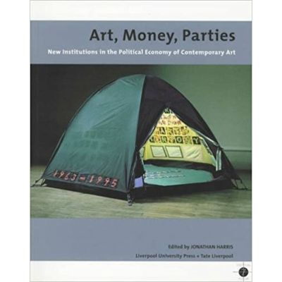 Art, Money, Parties: New Institutions in the Political Economy of Contemporary Art (Editura: Liverpool University Press/Books Outlet, Autor: Jonathan Harris ISBN 9780853237198 )
