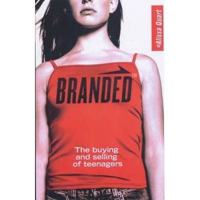 Branded: The Buying And Selling Of Teenagers ( Editura: Arrow Books/Books Outlet, Autor: Alissa Quart ISBN 9780099458067 )