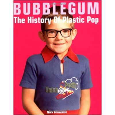 Bubblegum The History Of Plastic Pop ( Editura: Sanctuary Publishing/Books Outlet, Autor: Nick Brownlee ISBN 9781860745126 )