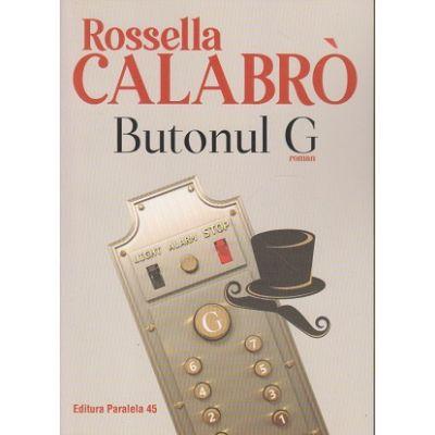 Butonul G(Editura: Paralela 45, Autor: Rossella Calabro ISBN 9789734731466)