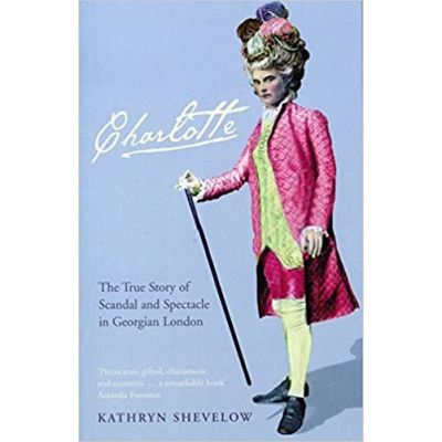 Charlotte: The True Story of Scandal and Spectacle in Georgian London (Editura: Bloomsbury Publishing/Books Outlet, Autor: Kathryn Shevelow ISBN 9780747579588 )