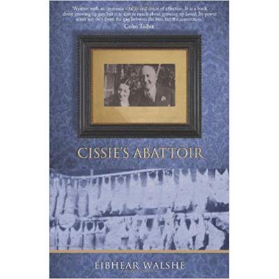 Cissie's Abattoir (Editura: The Collins Press/Books Outlet, Autor: Eibhear Walshe ISBN 9781848890091 )