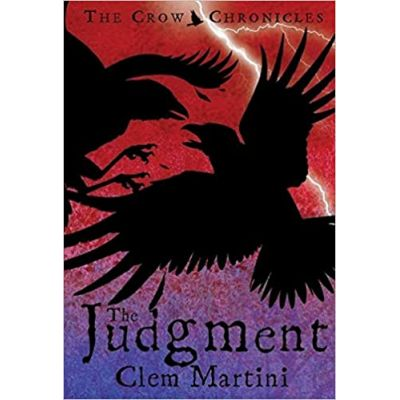 The Judgment (Feather and Bone: The Crow Chronicles) ( Editura: Bloomsbury/Books Outlet, Autor: Clem Martini ISBN 9780747575856 )