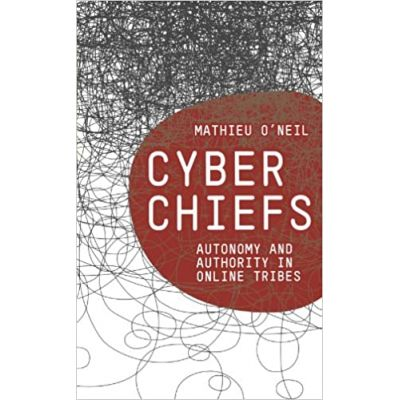 Cyberchiefs: Autonomy and Authority in Online Tribes ( Editura: Pluto Press/Books Outlet, Autor: Mathieu O'Neil ISBN 9780745333700 )