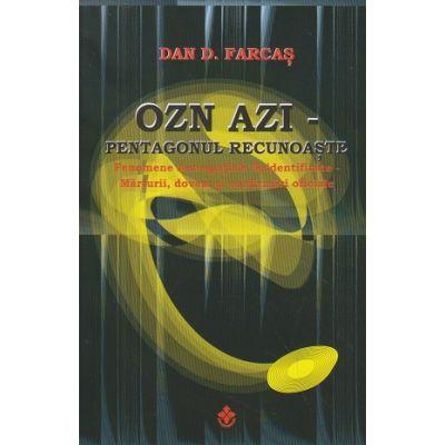 OZN azi/ Pentagonul recunoaste(Editura: Dharana, Autor: Dan. D. Farcas ISBN 9786069029176)