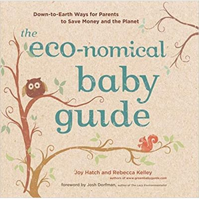 The Eco-nomical Baby Guide: Down-to-Earth Ways for Parents to Save Money and the Planet (Editura: Stewart, Tabori and Chang/Books Outlet, Autor: Joy Hatch, Rebecca Kelley ISBN 9781584798316 )