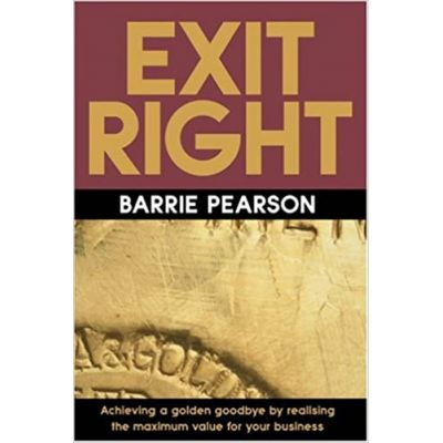 Exit Right: Achieving a Golden Goodbye by Realising the Maximum Value for Your Business ( Editura: Thorogood/Books Outlet, Autor: Barrie Pearson ISBN 9781854182449)