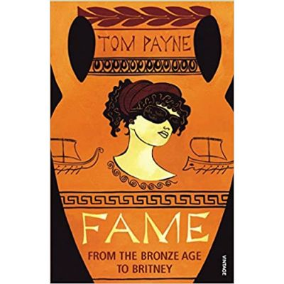Fame: From the Bronze Age to Britney ( Editura: Vintage/Books Outlet, Autor: Tom Payne ISBN 9780099516392 )