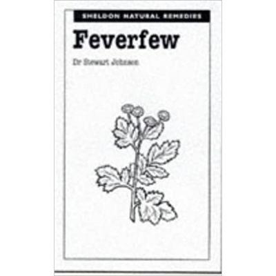 Feverfew (Sheldon Natural Remedies) ( Editura: Sheldon Press /Books Outlet, Autor: Stuart Johnson ISBN 9780859697705 )