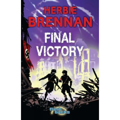 Final Victory (Flashbacks) (Editura: A&B Black Publishers/Books Outlet, Autor: Herbie Brennan ISBN 9781408115046)