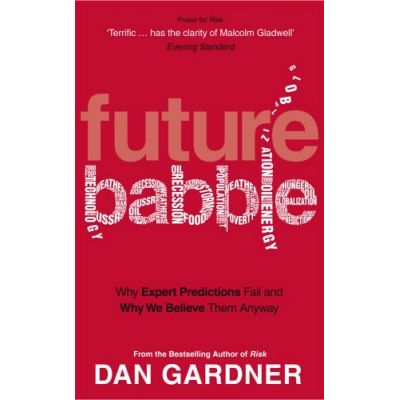Future Babble: Why Expert Predictions Fail - And Why We Believe Them Anyway (Editura: Virgin Publishing/Books Outlet, Autor: Dan Gardner ISBN 9780753522363 )