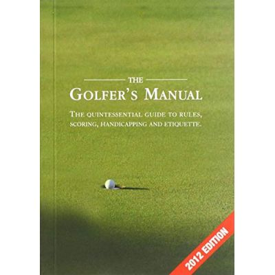 The Golfer's Manual: The Quintessential Guide to Rules, Scoring, Handicapping and Etiquette ( Editura: Pitch Publishing/Books Outlet, Autor: Paige Warr ISBN 9781905411115 )
