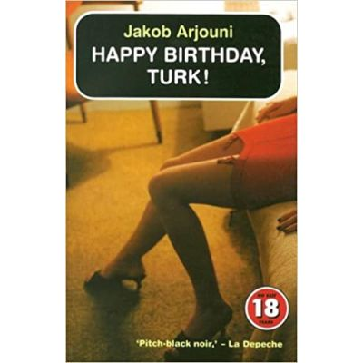 Happy Birthday, Turk (No Exit 18 Years) (Editura: Oldcastle Books/Books Outlet, Autor: Jakob Arjouni ISBN 9781842431504 )