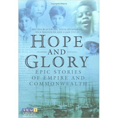 Hope and Glory: Epic Stories of Empire and Commonwealth ( Editura: Sutton Publishing/Books Outlet, Autori: Melissa Blackburn, Steve Humphries ISBN 9780750935401 )