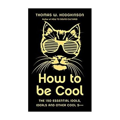 How to be Cool: The 150 Essential Idols, Ideals and Other Cool S*** ( Editura: Icon Books/Books Outlet, Autor: Thomas W Hodgkinson ISBN 9781785781605 )