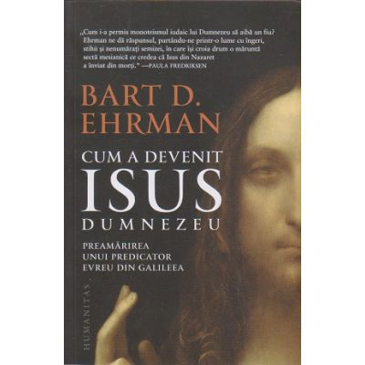 Cum a devenit Isus Dumnezeu (Editura: Humanitas, Autor: Bart Ehrman ISBN 978-973-50-6779-3)