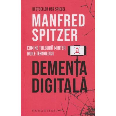 Dementa digitala(Editura: Humanitas, Autor: Manfred Spitzer ISBN 978-973-50-6713-7)