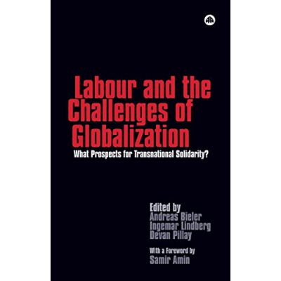 Labour and the Challenges of Globalization: What Prospects For Transnational Solidarity? ( Editura: Pluto Press/Books Outlet, Autori: Andreas Bieler, Ingemar Lindberg, Devan Pillay ISBN 9780745327563 )