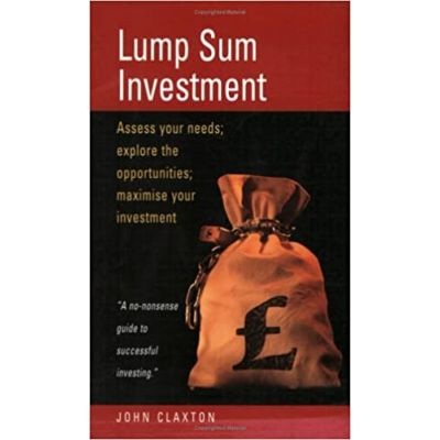 Lump Sum Investment: Assess Your Needs; Explore the Opportunities; Maximise Your Investment ( Editura: How to Books/Books Outlet, Autor: John Claxton ISBN 9781857037425 )