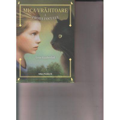 Mica vrajitoare volumul 1 Proba focului (Editura: Paralela 45, Autor: Lene Kaaberbol ISBN 978-973-47-3155-8)