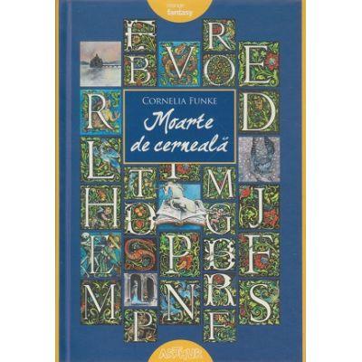 Moarte de cerneala (Editura: Arthur, Autor: Cornelia Funke ISBN 978-606-788-686-3)