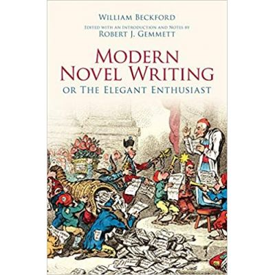 Modern Novel Writing: Or The Elegant Enthusiast ( Editura: The History Press/Books Outlet, Autor: William Beckford ISBN 9781845886080 )