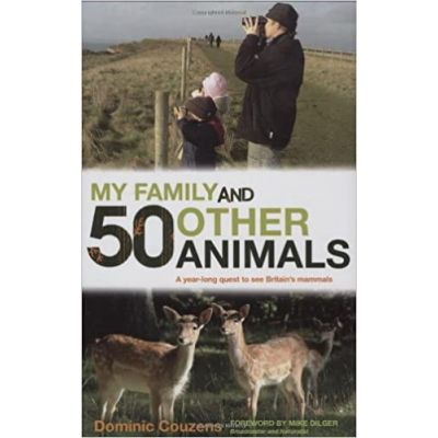 My Family and 50 Other Animals: A Year with Britain's Mammals ( Editura: Carlton Publishing Group/Books Outlet, Autor: Dominic Couzens ISBN 9780233002781 )